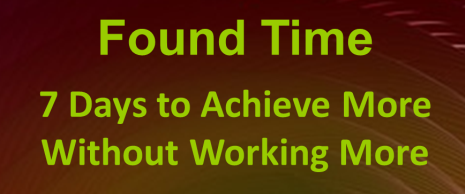 Found Time-7 Days to Achieve More Without Working More