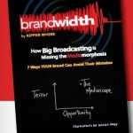 Build Brandwidth in a New Media World