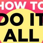 How to Do It All and Keep Your Sanity