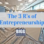 The 3 R's of Entrepreneurship