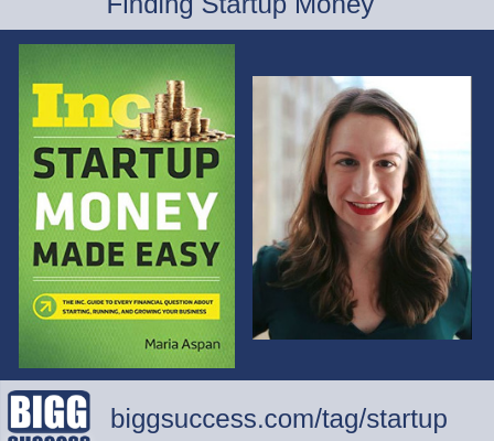 Finding Startup Money - BIGG Success Interviews Maria Aspan of Inc. about her new book Startup Money Made Easy
