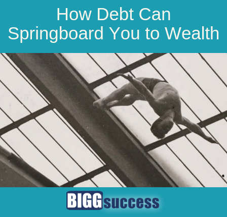 how debt can springboard you to wealth