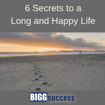 6 Secrets to a Long and Happy Life
