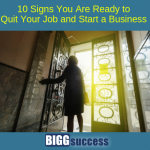 10 Signs You Are Ready to Quit Your Job and Start a Business