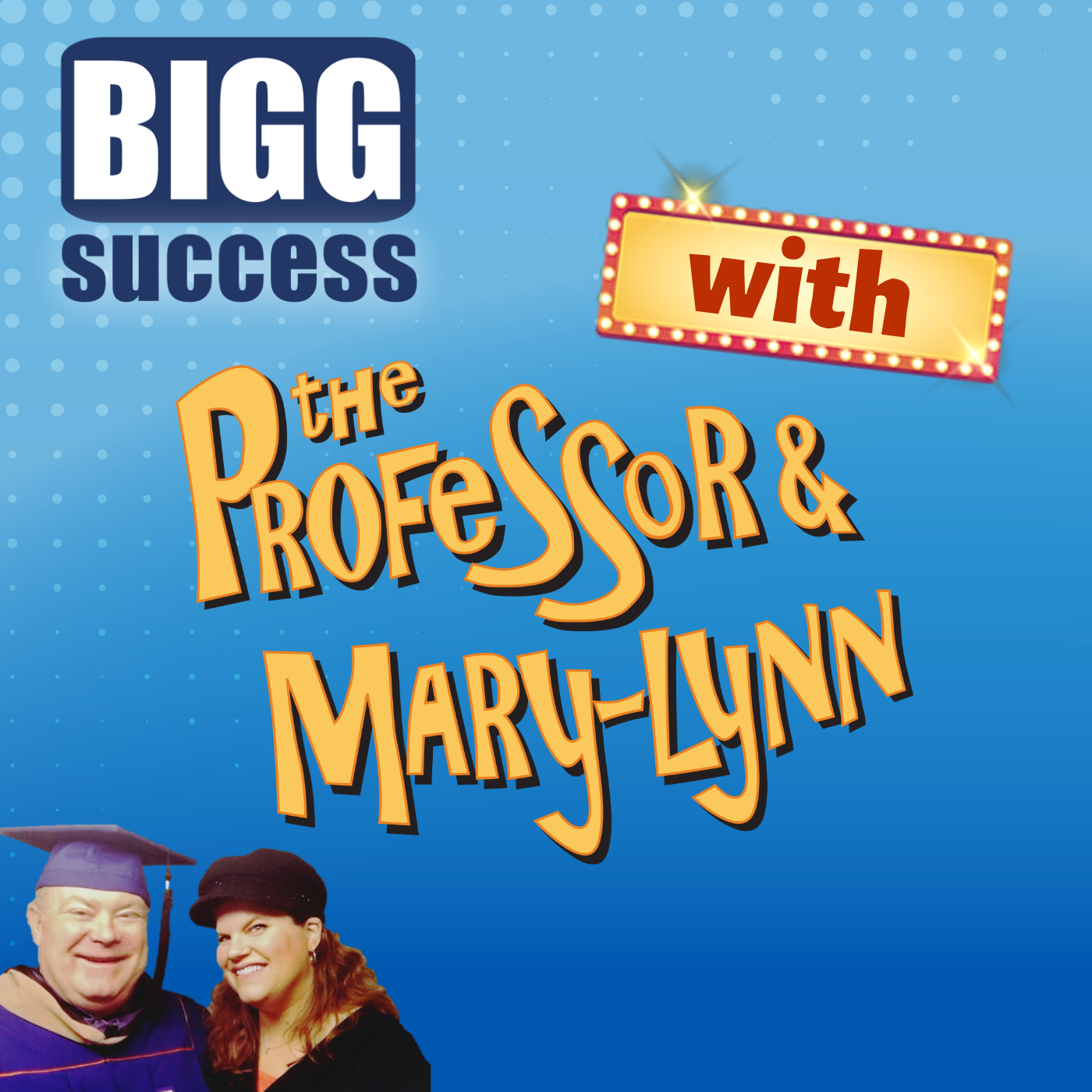 The BIGG Success Show podcast with the Professor and Mary-Lynn