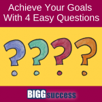 Achieve Your Goals With 4 Easy Questions