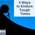 3 Ways to Endure Tough Times