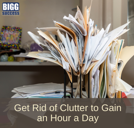 Get rid of clutter gain hour a day