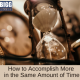 image of a hour glass with the blog post title: How to Accomplish More in the Same Amount of Time