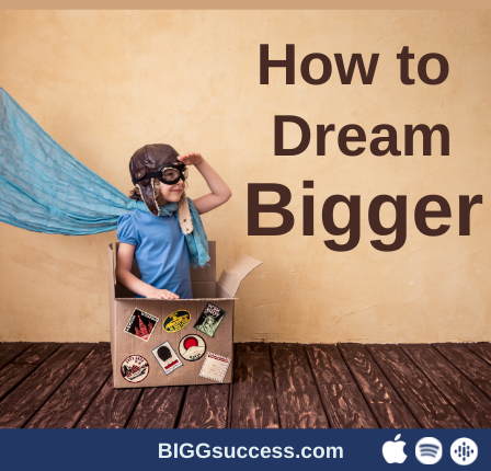How to dream bigger