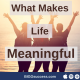 What makes life meaningful